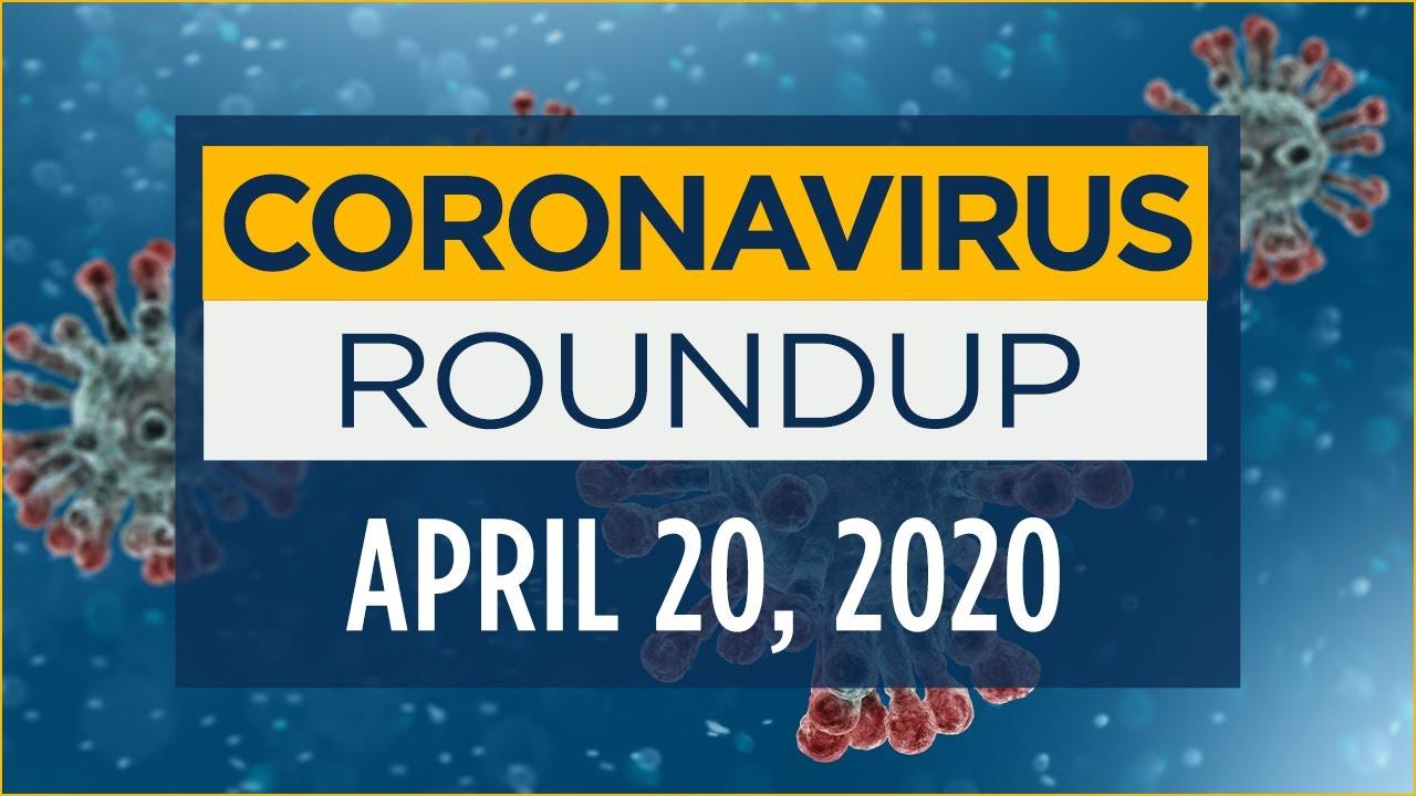 Latest coronavirus news and updates - April 20, 2020