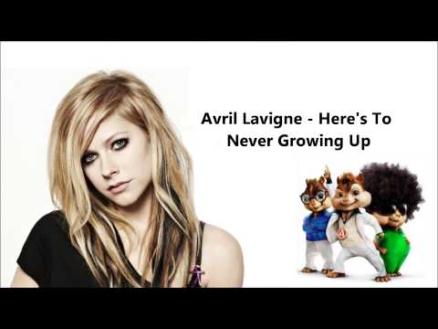 Avril Lavigne - Here's To Never Growing Up (Chipmunk version) + Lyrics