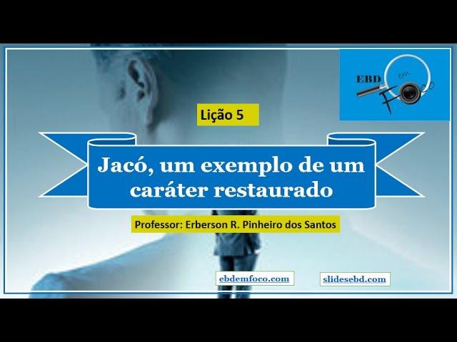 Lição 5 - Jacó, um exemplo de um caráter transformado
