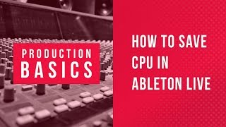 Ableton Live Production Basics 01 | How To Save CPU in Ableton | Quick Tip Tutorial