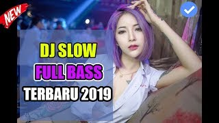 DJ SLOW TERBARU 2019 FULL BASS