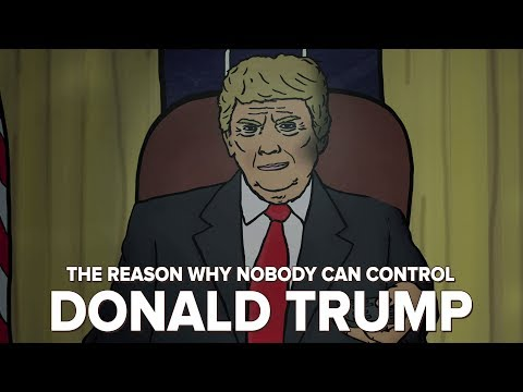 The Reason Why Nobody Can Control Donald Trump