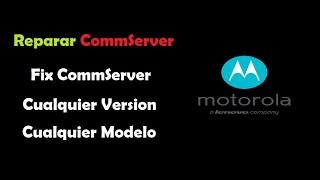 Reparar CommServer Motorola | Fix CommServer Motorola Cualquier modelo 2019