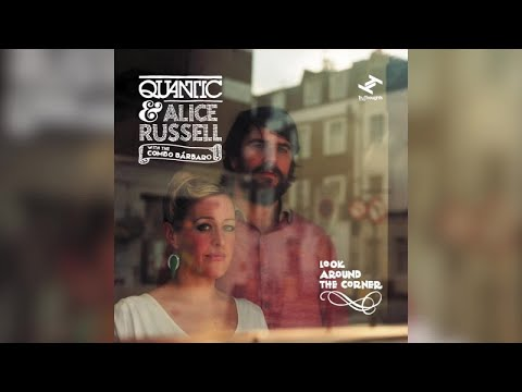 Quantic & Alice Russell - Look Around The Corner (With The Combo Bárbaro) [Fulll Album]