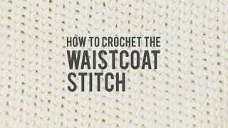 How to Make Crochet Look Like Knitting (the Waistcoat Stitch)