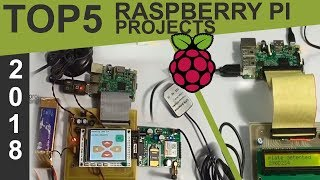 Top 5 Raspberry Pi Based Projects of 2018