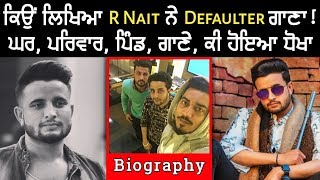 R Nait - Biography - Family - Village - Songs - Defaulter - Struggle - First Song