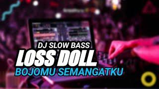 DJ LOS DOL FULL BASS ( BOJOMU SEMANGATKU )