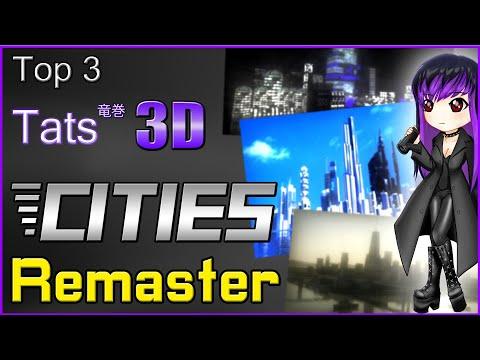 Top 3 Tats 3D Cities Remaster