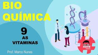 Roteiro 2 (Bioquímica): Aula 9 - As vitaminas (Professor Marco Nunes)
