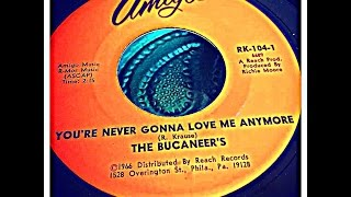 THE BUCANEER'S - YOU'RE NEVER GONNA LOVE ME ANYMORE