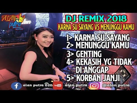 dj-remix-karna-su-sayang-vs-menunggu-kamu-remix-2018-2019-full