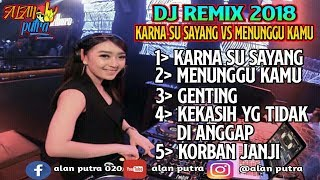 Download DJ REMIX-KARNA SU SAYANG VS MENUNGGU KAMU-REMIX 2018-2019 FULL Mp3