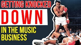 Getting Knocked Down In The Music Business