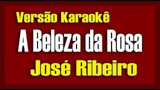 José Ribeiro A Beleza da Rosa Karaokê