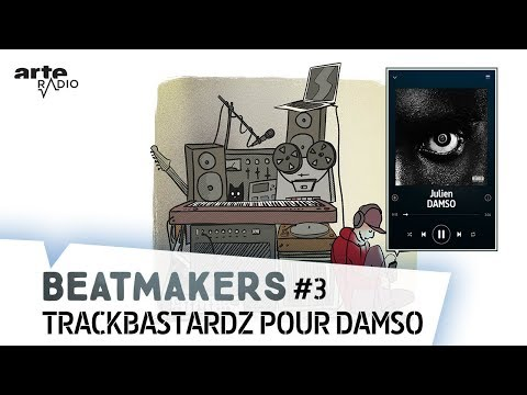 Youtube: TrackBastardz pour Damso | Beatmakers (3/10) – ARTE Radio Podcast