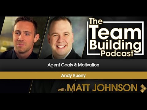 Team Building Podcast: Agent Goals & Motivation with Andy Kueny