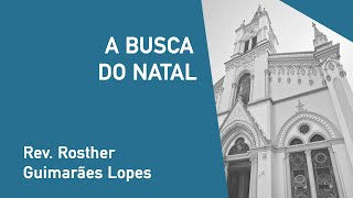 A Busca Do Natal - Rev. Rosther Guimarães Lopes - Culto de Natal - 24/12/2019