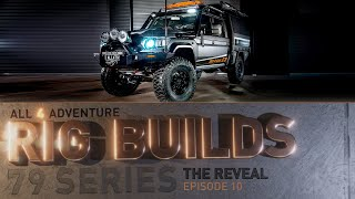 RIG BUILD 79 SERIES: The Reveal ► All 4 Adventure TV