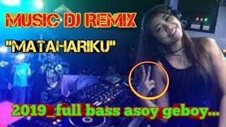 MUSIC DJ REMIX MATAHARIKU 2019_FULL BASS ASOY