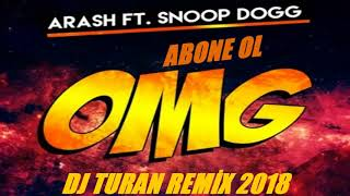 ARASH FEAT SNOOP DOG OMG REMİX 2018  DJ TURAN