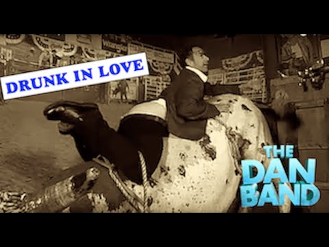 DRUNK IN LOVE by The Dan Band