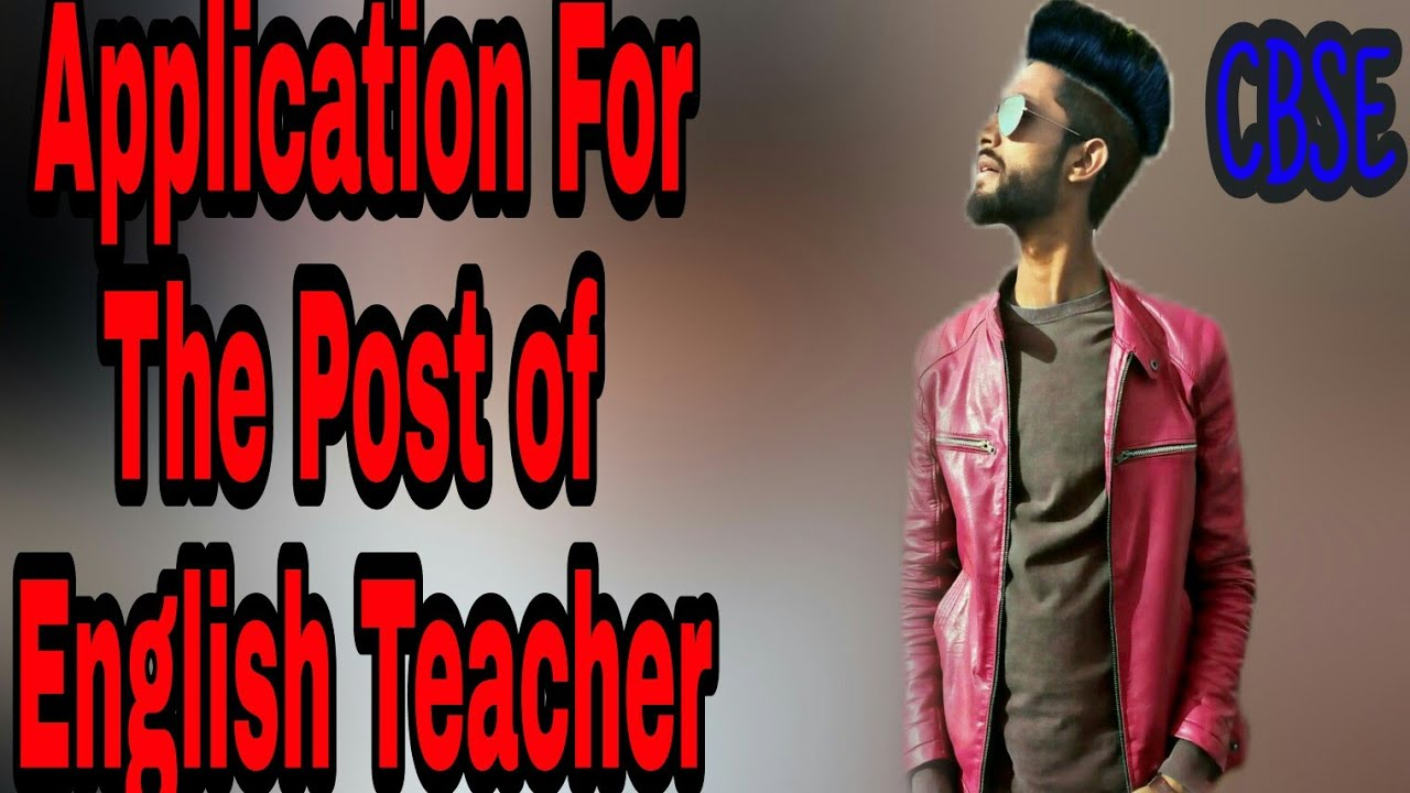 application for the post of english teacher 2018 how to write a job letter 12th application
