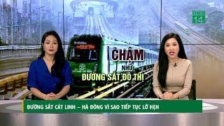 Vì sao đường sắt Cát Linh - Hà Đông chưa thể khai trương?   VTC14