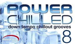 Workout Music Source // POWER CHILLED Vol 8 (Down Tempo Chill Out Grooves)