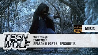 ZAYDE WØLF - Save Tonight | Teen Wolf 5x18 Music [HD]