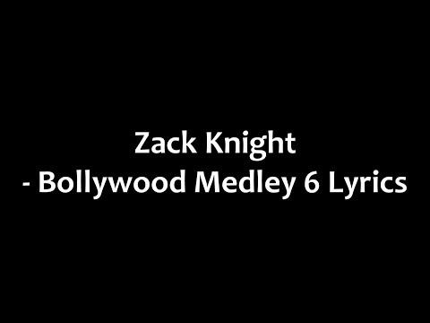 Zack Knight - Bollywood Medley 6 Lyrics