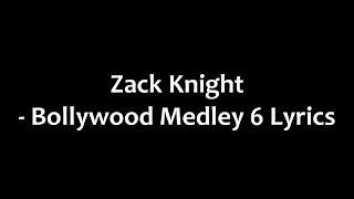 Zack Knight - Bollywood Medley 6 Lyrics