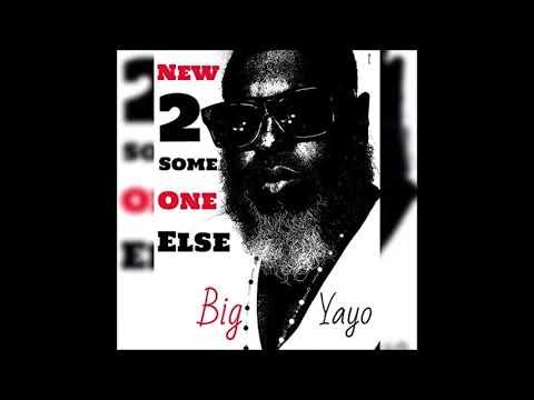 Big YAYO    *2018*   New 2 Someone Else