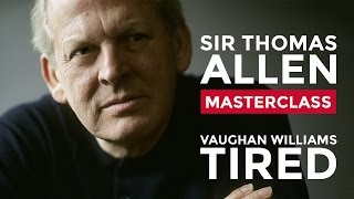 RCM Vocal Masterclass with Sir Thomas Allen: Vaughan Williams 'Tired'