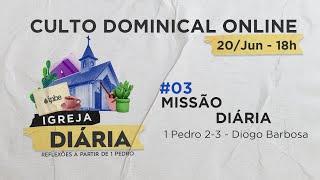 Culto Dominical Online 18h - #03 Missão Diária | 1ª Pedro 2 e 3 - Presb. Diogo Barbosa