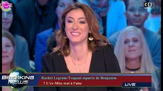 RACHEL LEGRAIN-TRAPANI SÉPARÉE DE BENJAMIN   ? L'EX-MISS MAL À L'AISE