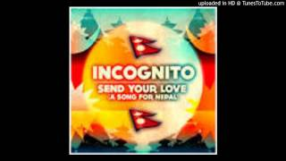 Send Your Love (A Song For Nepal - 2015) - Incognito