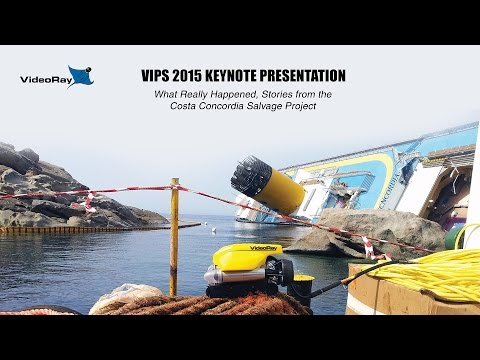VideoRay VIPS 2015 ROV Conference Keynote Presentation - Costa Concordia Wreck Salvage