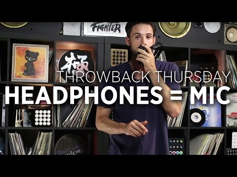 Use Your Headphones As A Microphone: Throwback Thursday DJ Tutorial