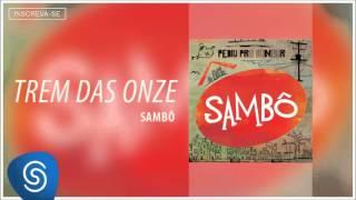 Sambô - Trem das Onze (Álbum Pediu Pra Sambar, Sambô) [Áudio Oficial] thumbnail