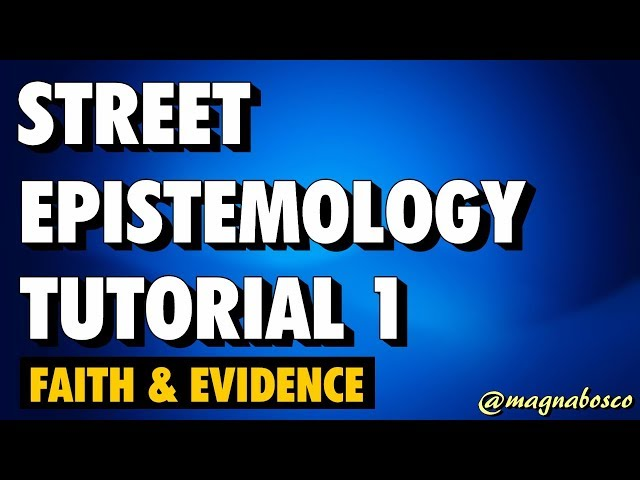 Street Epistemology Tutorial 1: Faith & Evidence