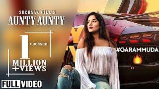 Aunty Aunty (Garam Mudda) | Shehnaz Gill | Official Audio Song 2019
