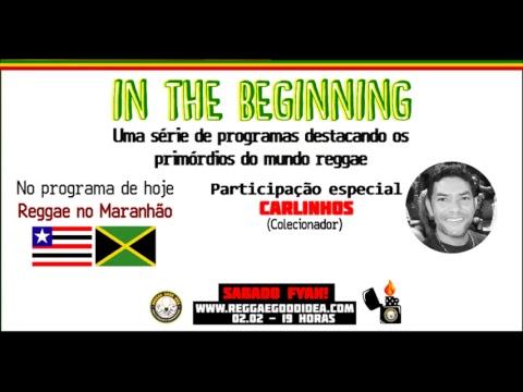 In The Beginning - Reggae no Maranhão - Sábado Fyah (Participação: Carlos)