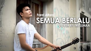 Download lagu SEMUA BERLALU - FAREL ALFARA (LIRIK) COVER BY TRI SUAKA
