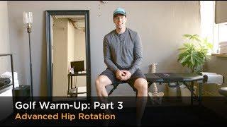 Golf Warm Up Part 3: Advanced Hip Rotation