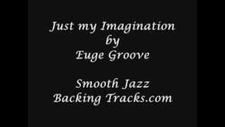 Just my Imagination by Euge Groove - Smooth Jazz Backing Tracks.com