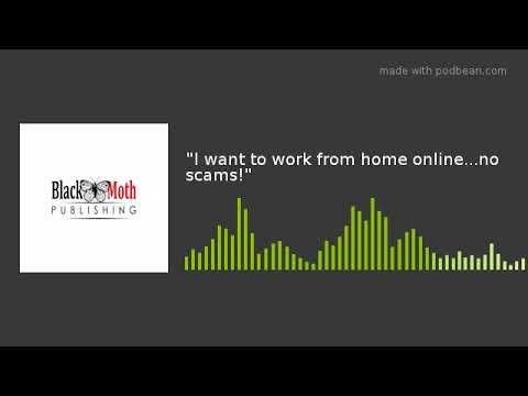 """""""I want to work from home online...no scams!"""""""