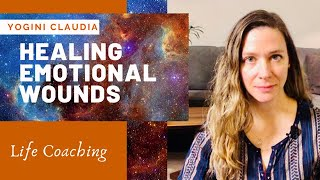 HEALING EMOTIONAL WOUNDS: How to Overcome Adverse Experiences | Yogini Claudia