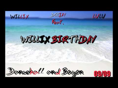 WILLIX BIRTHDAY MIX DJ WILLIX ft. DEEJAY LULU (Mix Shatta...Mix Bouyon)