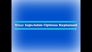 Your Injectable Options Explained